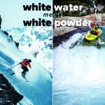 WHITEWATER MEETS WHITE POWDER